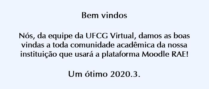 Bem vindos  Nós, da equipe da UFCG Virtual, damos as boas vindas a toda comunidade acadêmica da nossa instituição que usará a plataforma Moodle RAE!  Um ótimo 2020.3.